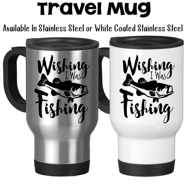 Travel Mug, Wishing I Was Fishing Angler Catching Fish Fisherman Bass Go Fish Hobby Fishing