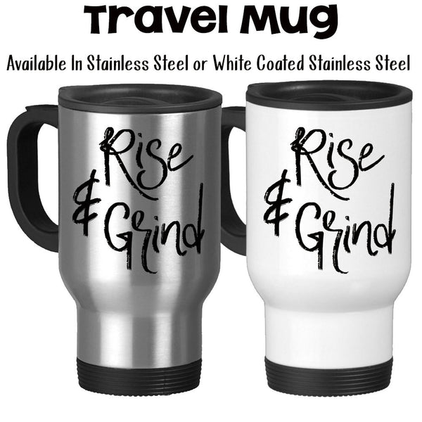 Travel Mug, Rise and Grind Work Hard Get To Work Rise and Shine Coffee Humor Coffee Addict Funny Mug, Stainless Steel at GroovyGiftables.com