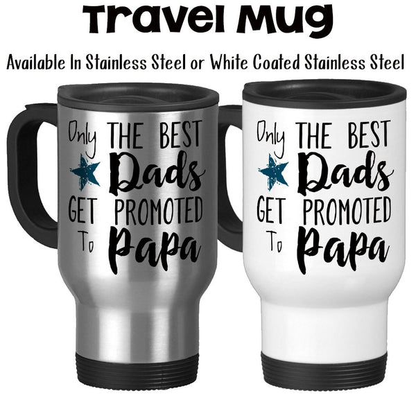 Travel Mug, Only The Best Dads Get Promoted To Papa Grandpa Grandfather Baby Announcement Pregnancy Reveal, Stainless Steel, 14 oz