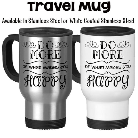 Travel Mug, Do More Of What Makes You Happy Joy Cheer Inspirational Quote