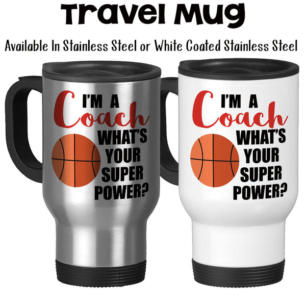Travel Mug, I'm A Basketball Coach What's Your Super Power Coaching Coach's Mug Gifts For Coaches