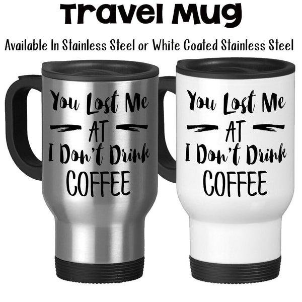 Travel Mug, You Lost Me At I Don't Drink Coffee Coffee Addict Coffee Lover Coffee Junkie, Stainless Steel, 14 oz - Gift Idea