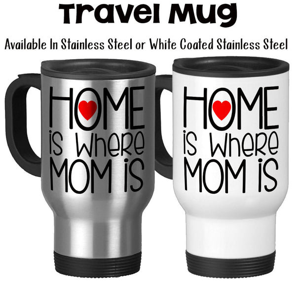 Travel Mug Home Is Where Mom Is Mothers Day Moms Birthday I Love