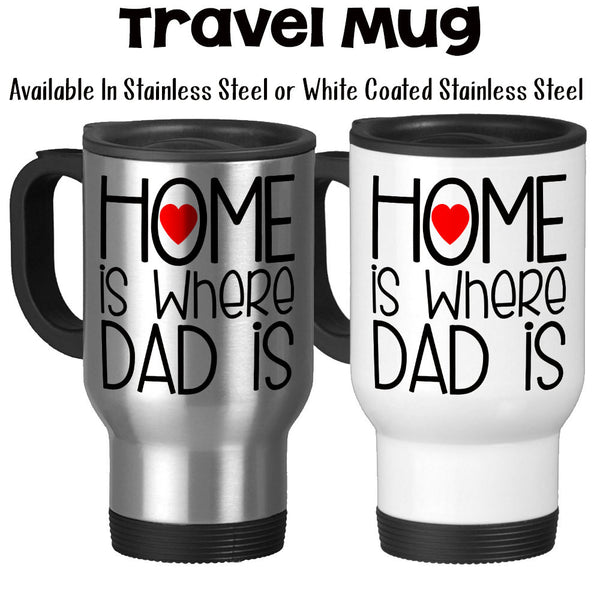 Travel Mug, Home Is Where Dad Is Father's Day Dad's Birthday I Love My Dad Dad Mug, Stainless Steel, 14 oz - Gift Idea at GroovyGiftables.com