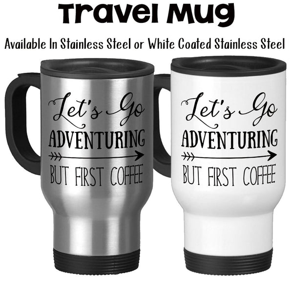 Travel Mug, Let's Go Adventuring But First Coffee Adventure Awaits Adventurer Coffee Gifts Coffee Lover, Stainless Steel, 14 oz - Gift Idea at GroovyGiftables.com