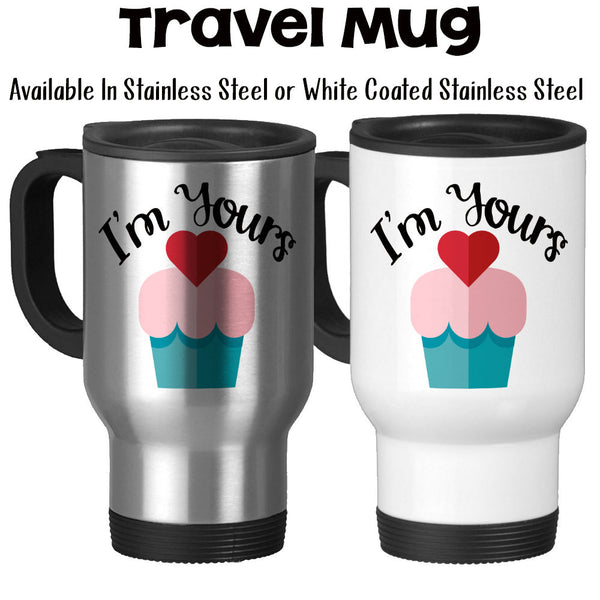 Travel Mug, I'm Yours Heart Cupcake Be Mine Valentine Valentine's Gift Anniversary Wedding Gift Love Romance, Stainless Steel, 14 oz