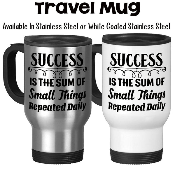 Travel Mug, Success Is The Sum Of Small Things Repeated Daily You Can Be Successful Motivational, Stainless Steel, 14 oz - Gift Idea at GroovyGiftables.com