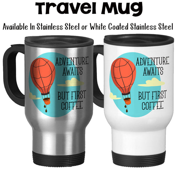 Travel Mug, Hot Air Balloon Adventure Awaits But First Coffee Coffee Lover Adventurer Coffee Humor, Stainless Steel, 14 oz - Gift Idea