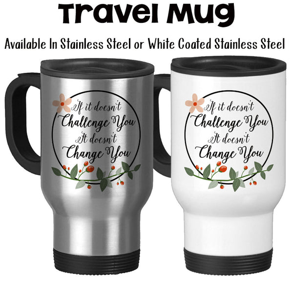 Travel Mug, If It Doesn't Challenge You It Doesn't Change You Overcome Obstacles Survivor