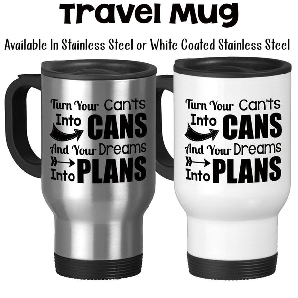 Travel Mug, Turn Your Can'ts Into Cans And Your Dreams Into Plans You Can Do It You Got This Work Hard, Stainless Steel, 14 oz - Gift Idea