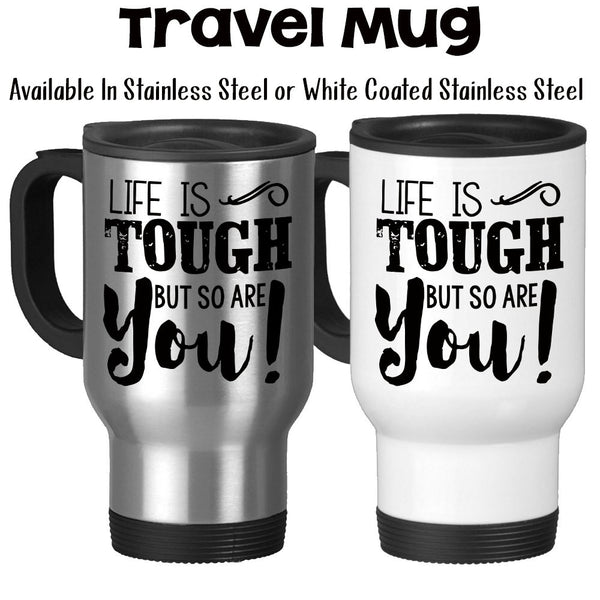 Travel Mug, Life Is Tough But So Are You Overcome Persevere Survivor Motivational Inspirational