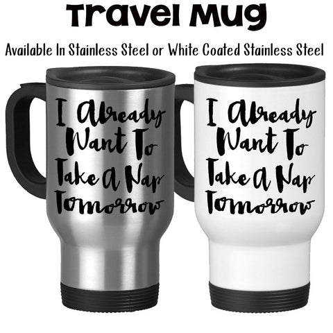 Travel Mug, I Already Want To Take A Nap Tomorrow, Sleepy, Coffee Humor, Insomnia