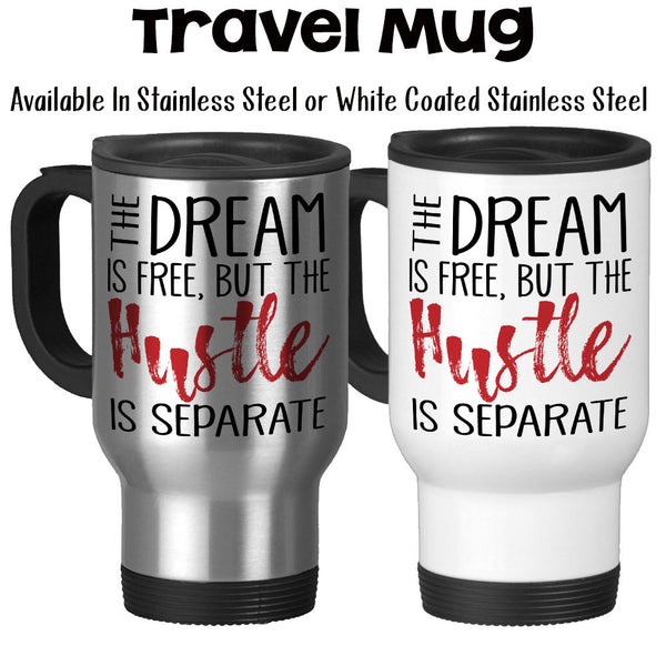Travel Mug, The Dream Is Free But The Hustle Is Separate Hustling Work Hard For Your Dreams Boss Mug, Stainless Steel, 14 oz - Gift Idea at GroovyGiftables.com