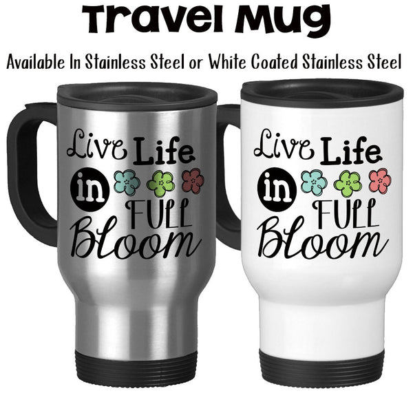 Travel Mug, Live Life In Full Bloom Cheerful Joy Happiness Live Life To The Fullest Inspirational Happy, Stainless Steel, 14 oz - Gift Idea