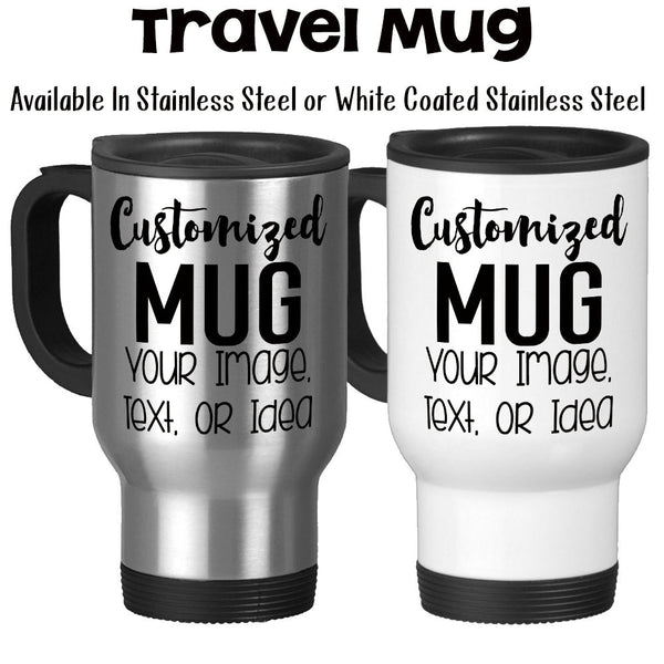 Design and Customize Your Own Mug, Personalize, Your Text, Image, Photo Stainless Steel Travel Mug