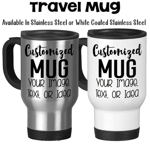 Design and Customize Your Own Mug, Personalize, Your Text, Image, Photo, Gift Idea, 14 oz Stainless Steel Travel Mug