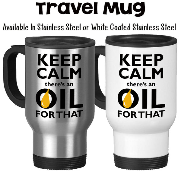 Travel Mug, Keep Calm There's An Oil For That Essential Oils Lover Essential Oils Business Gift EO EOs, Stainless Steel, 14 oz - Gift Idea at GroovyGiftables.com