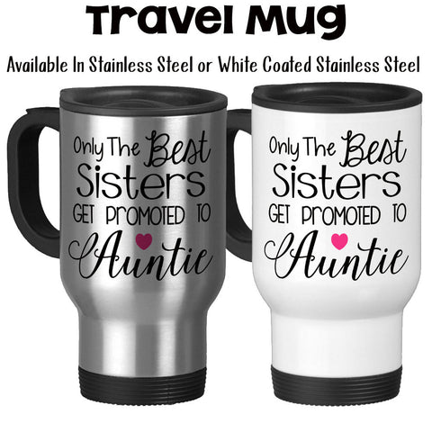 Travel Mug, The Best Sisters Get Promoted To Auntie, Baby Announcement