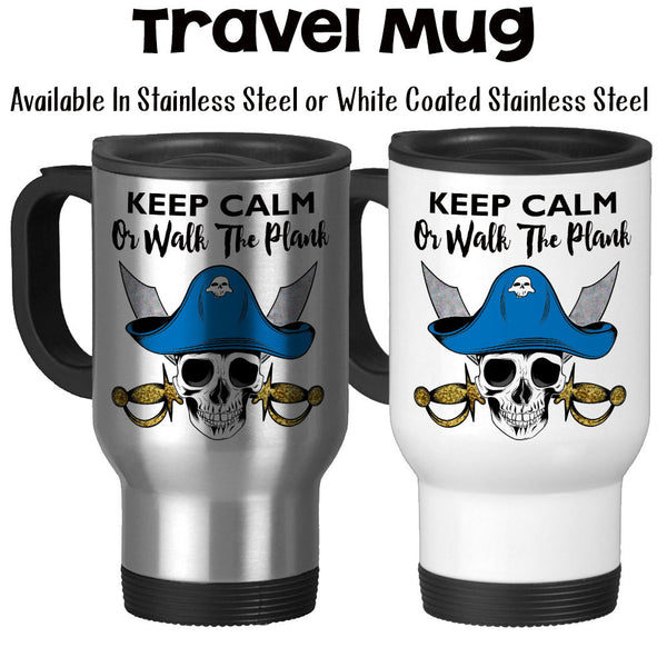 Travel Mug, Keep Calm Or Walk The Plank Cross Swords Skull Talk Like A Pirate Day Pirate Gifts Pirate Mug, Stainless Steel, 14 oz at GroovyGiftables.com