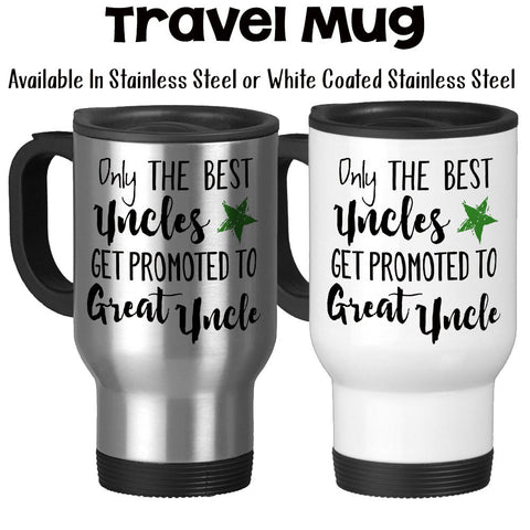 Travel Mug, The Best Uncles Get Promoted To Great Uncle, Baby Announcement