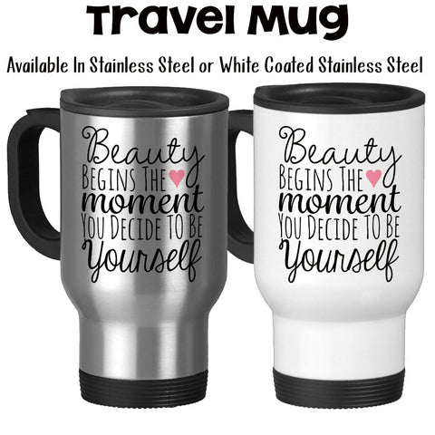 Travel Mug, Beauty Begins The Moment You Decide To Be Yourself Be You Beautiful Be Unique One Of A Kind, Stainless Steel, 14 oz - Gift Idea