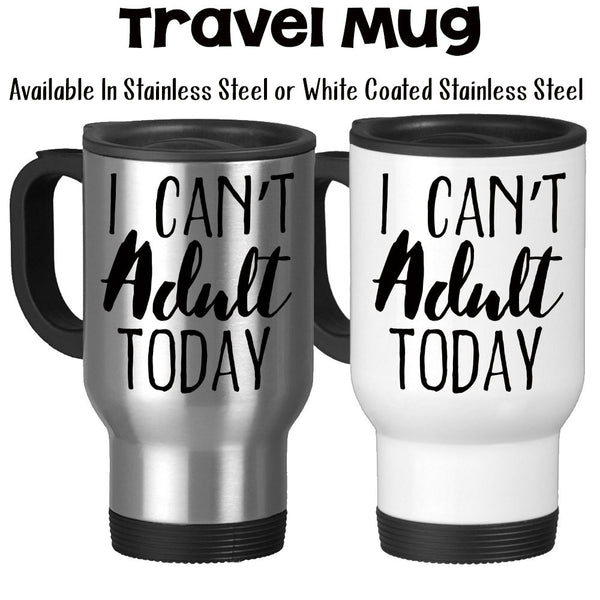 Travel Mug, I Can't Adult Today Parenting Being An Adult Growing Up Tired Of Working Sick Day Adulting, Stainless Steel, 14 oz - Gift Idea at GroovyGiftables.com