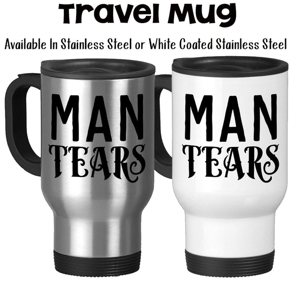 Travel Mug, Man Tears Male Tears Strong Coffee Gift For Guys Gift For Men Gag Gift Funny, Stainless Steel, 14 oz - Gift Idea