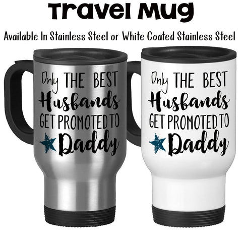 Travel Mug, The Best Husbands Get Promoted To Daddy, Baby Announcement
