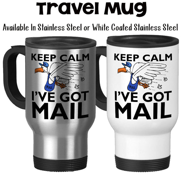 Travel Mug, Keep Calm I've Got Mail, Mail Carrier, Postal Worker, Post Office, Package Delivery
