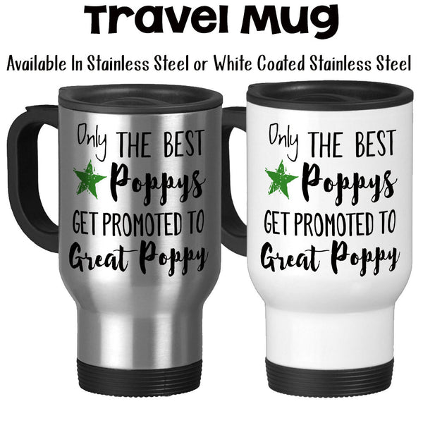 Travel Mug, Only The Best Poppys Get Promoted To Great Poppy Baby Announcement Poppy Gift Pregnancy Reveal, Stainless Steel, 14 oz