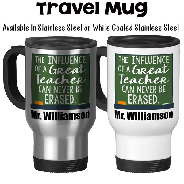Travel Mug, The Influence Of A Great Teacher, Favorite Teacher, Monogram Teacher's Name