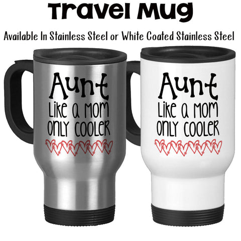 Travel Mug, Aunt Like A Mom Only Cooler Aunt Mug Best Aunt Awesome Aunt Aunt Gift Aunt Birthday, Stainless Steel, 14 oz - Gift Idea