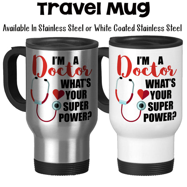 Travel Mug, I'm A Doctor What's Your Super Power DR Physician Doctor Mug Dr Gift Doctor Gift Md, Stainless Steel, 14 oz - Gift Idea at GroovyGiftables.com