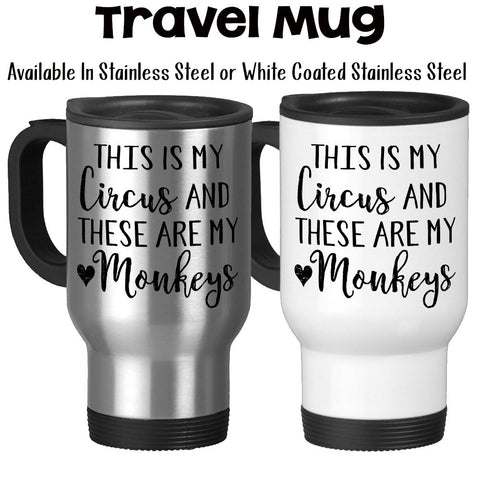 Travel Mug, This Is My Circus And These Are My Monkeys, Boss, Father's Day, Mother's Day