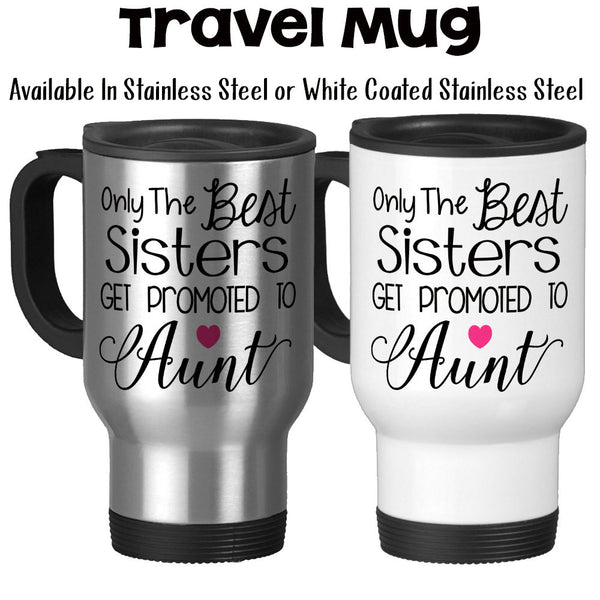 Travel Mug, Only The Best Sisters Get Promoted To Aunt Aunt Gift Baby Announcement Pregnancy Reveal, Stainless Steel, 14 oz - Gift Idea at GroovyGiftables.com