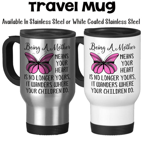 Travel Mug, Being A Mother Mother's Day Gift Mom's Birthday Heart Children Pink Butterfly Quote Mom Mug