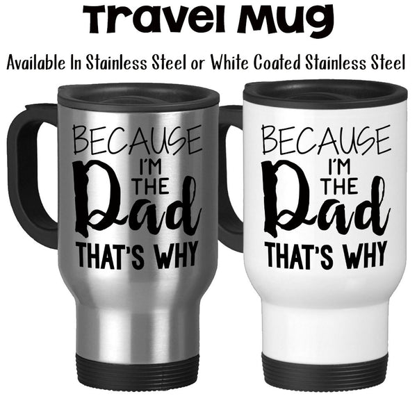 Travel Mug, Father's Day Dad's Birthday Because I'm The Dad That's Why Kids Teens Parenting Funny Dad Mug, Stainless Steel, 14 oz at GroovyGiftables.com