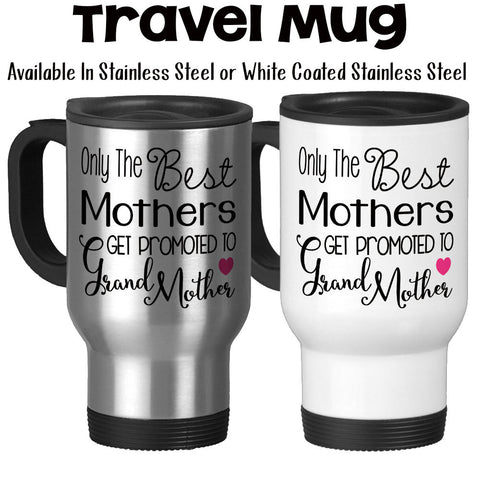 Travel Mug, The Best Mothers Get Promoted To Grandmother, Baby Announcement
