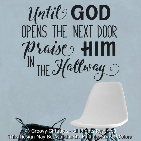 Wall Decal, Until God Opens The Next Door Praise Him In The Hallway Christian Religious Inspirational Personalized Word Art Vinyl , Sticker at GroovyGiftables.com