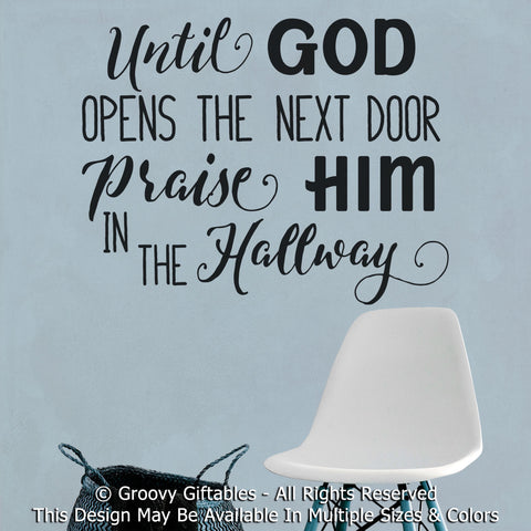 Wall Decal, Until God Opens The Next Door Praise Him In The Hallway Christian Religious Inspirational Personalized Word Art Vinyl , Sticker