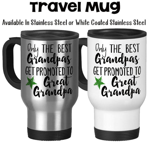Travel Mug, The Best Grandpas Get Promoted To Great Grandpa, Baby Announcement