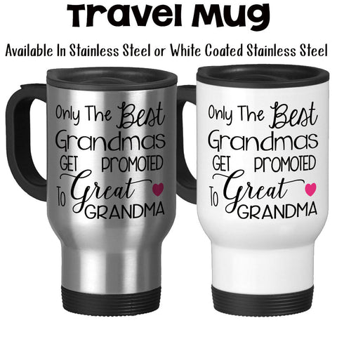 Travel Mug, The Best Grandmas Get Promoted To Great Grandma, Baby Announcement