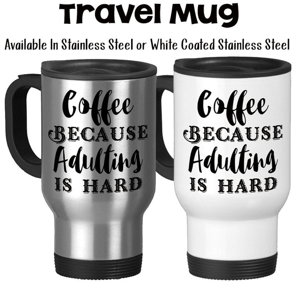 Travel Mug, Coffee Because Adulting Is Hard Can't Adult Today Coffee Powered Need Coffee To Adult Coffee Gift, Stainless Steel, 14 oz