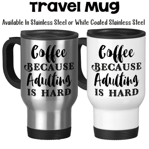 Travel Mug, Coffee Because Adulting Is Hard, Adult Today, Coffee Powered, Need Coffee To Adult