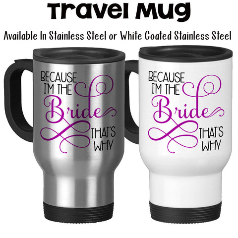 Travel Mug, Because I'm The Bride That's Why Bride To Be Bride Mug Bridal Shower Funny Bridezilla, Stainless Steel, 14 oz - Gift Idea