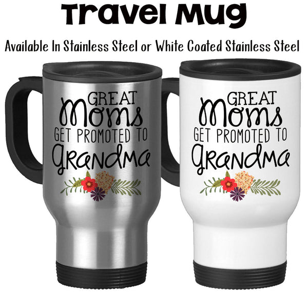 Travel Mug, Great Moms Get Promoted To Grandma Grandma Mug Grandma Gift Grandma Birthday Mother's Day, Stainless Steel, 14 oz - Gift Idea at GroovyGiftables.com