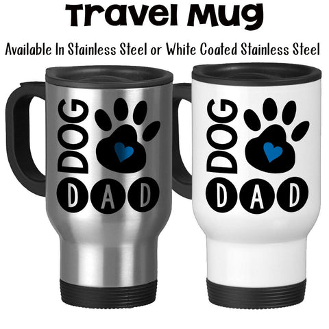 Travel Mug, Dog Dad I Love My Dog Dog Owner Dog Lover Dog Paw Print Dog Life Dog Gifts Dog Mug