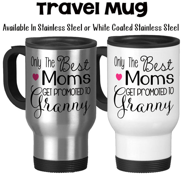 Travel Mug, The Best Moms Get Promoted To Granny, Baby Announcement