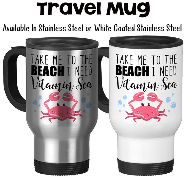 Travel Mug, Take Me To The Beach I Need Some Vitamin Sea, Vacation, Red Crab, Beach Lover