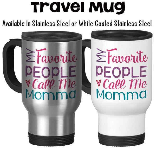 Travel Mug, My Favorite People Call Me Momma Mom Mother Children Parenting Mother's Day Momma's Birthday, Stainless Steel, 14 oz - Gift Idea at GroovyGiftables.com